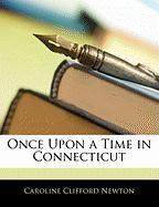 Once Upon a Time in Connecticut - Newton, Caroline Clifford