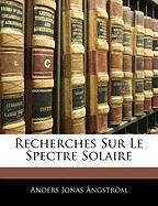 Recherches Sur Le Spectre Solaire - Ngstrm, Anders Jonas