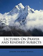 Lectures on Prayer and Kindred Subjects - Sewell, Joseph Stickney