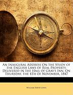 An Inaugural Address on the Study of the English Laws of Real Property, Delivered in the Hall of Gray's Inn, on Thursday, the 4th of November, 1847 - Lewis, William David
