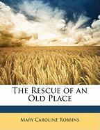 The Rescue of an Old Place - Robbins, Mary Caroline