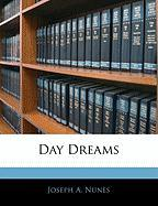 Day Dreams - Nunes, Joseph A.
