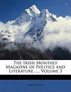 The Irish Monthly Magazine of Politics and Literature. ..., Volume 3 - Anonymous