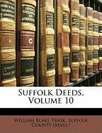 Suffolk Deeds, Volume 10 - Trask, William Blake