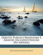 Direito Publico Brazileiro E Analyse Da Constituico Do Imperio - Pimenta Bueno, Jos Antonio