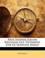 Meie Issanda Jesusse Kristusse Uus Testament Ehk Ue Sedusse Ramat - Gutsleff, H.