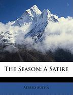 The Season: A Satire - Austin, Alfred