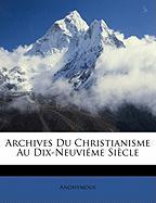 Archives Du Christianisme Au Dix-Neuvime Siecle - Anonymous