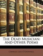 The Dead Musician: And Other Poems - O'Donnell, Charles Leo