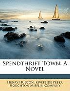 Spendthrift Town - Hudson, Henry; Press, Riverside