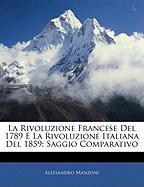 La Rivoluzione Francese del 1789 E La Rivoluzione Italiana del 1859: Saggio Comparativo - Manzoni, Alessandro
