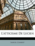 L'Atticisme de Lucien - Chabert, Samuel