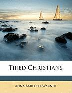 Tired Christians - Warner, Anna Bartlett