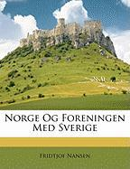 Norge Og Foreningen Med Sverige - Nansen, Fridtjof