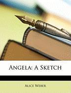 Angela: A Sketch - Weber, Alice