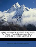 Mmoires Pour Servir L'Histoire de France Sous Napolon: Crits Sainte-Hlne, Volume 2 - I, Napoleon; Gourgaud, Baron Gaspard