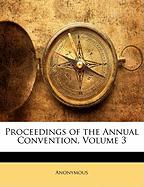 Proceedings of the Annual Convention, Volume 3 - Anonymous