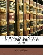 Physical Optics, or the Nature and Properties of Light - Potter, Richard