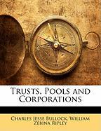 Trusts, Pools and Corporations - Bullock, Charles Jesse; Ripley, William Z.