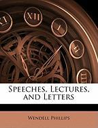 Speeches, Lectures, and Letters - Phillips, Wendell