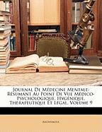 Journal de Mdecine Mentale: Rsumant Au Point de Vue Mdico-Psychologique, Hygnique, Thrapeutique Et Lgal, Volume 9 - Anonymous