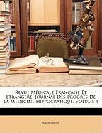 Revue Mdicale Franaise Et Trangre: Journal Des Progrs de La Mdecine Hippocratique, Volume 4 - Anonymous