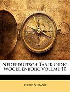 Nederduitsch Taalkundig Woordenboek, Volume 10 - Weiland, Petrus