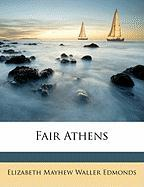 Fair Athens - Edmonds, Elizabeth Mayhew Waller