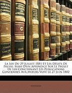 La Loi Du 29 Juillet 1881 Et Les Dlits de Presse: Suivi D'Un Appendice Sur Le Projet de Loi Concernant Les Publications Contraires Aux Murs Vot Le 27 - Anonymous