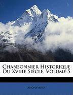 Chansonnier Historique Du Xviiie Sicle, Volume 5 - Anonymous