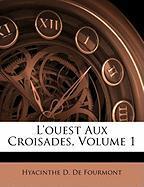 L'Ouest Aux Croisades, Volume 1 - De Fourmont, Hyacinthe D.