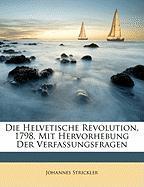 Die Helvetische Revolution, 1798, Mit Hervorhebung Der Verfassungsfragen - Strickler, Johannes