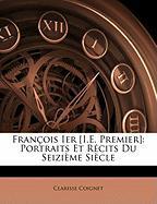 Franois Ier [I.E. Premier]: Portraits Et Rcits Du Seizime Siecle - Coignet, Clarisse