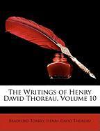 The Writings of Henry David Thoreau, Volume 10 - Torrey, Bradford; Thoreau, Henry David