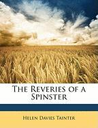 The Reveries of a Spinster - Tainter, Helen Davies