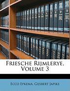 Friesche Rijmlerye, Volume 3 - Epkema, Ecco; Japiks, Gijsbert
