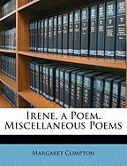 Irene, a Poem. Miscellaneous Poems - Compton, Margaret