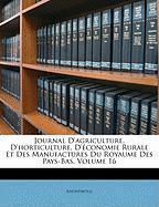 Journal D'Agriculture, D'Horticulture, D'Conomie Rurale Et Des Manufactures Du Royaume Des Pays-Bas, Volume 16 - Anonymous