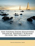 Spisi Saborski Sabora Kraljevinah Dalmacije, Hrvatske I Slavonije Od God. 1861, Volumes 3-4