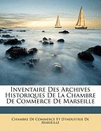 Inventaire Des Archives Historiques de La Chambre de Commerce de Marseille