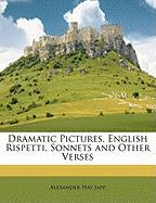 Dramatic Pictures, English Rispetti, Sonnets and Other Verses - Japp, Alexander Hay