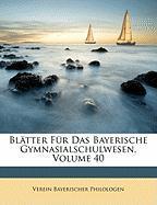 Bltter Fr Das Bayerische Gymnasialschulwesen, Volume 40 - Philologen, Verein Bayerischer