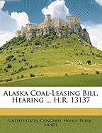 Alaska Coal-Leasing Bill. Hearing ... H.R. 13137