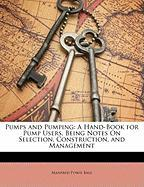 Pumps and Pumping: A Hand-Book for Pump Users, Being Notes on Selection, Construction, and Management - Bale, Manfred Powis