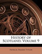History of Scotland, Volume 9 - Tytler, Patrick Fraser