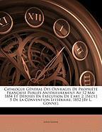 Catalogue General Des Ouvrages de Proprit Franaise Publis Antrieurement Au 12 Mai 1854 Et Dposs En Excution de L'Art. 2, [Sect.] 5 de La Convention Li - Gonne, Louis