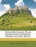 Ninguem Julgue Pelas Apparencias: Comdia-Drama Em TRS Actos - Hogan, Alfredo Possolo