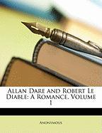 Allan Dare and Robert Le Diable: A Romance, Volume 1 - Anonymous