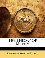The Theory of Money - Barker, Dalgairns Arundel