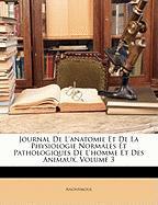 Journal de L'Anatomie Et de La Physiologie Normales Et Pathologiques de L'Homme Et Des Animaux, Volume 3 - Anonymous